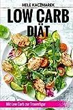Low Carb Diät: Mit wenig Kohlenhydraten viel Abnehmen: Inkl. 7-Tage-Ernährungsplan, Nährwerttabellen & 15 leckeren Low Carb Rezepten (Low Carb Rezepte, Abnehmen ohne Kohlenhydrate, Diätplan, Schlank)