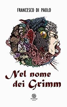 Nel nome dei Grimm (Le Rose del Deserto) di [Di Paolo, Francesco]