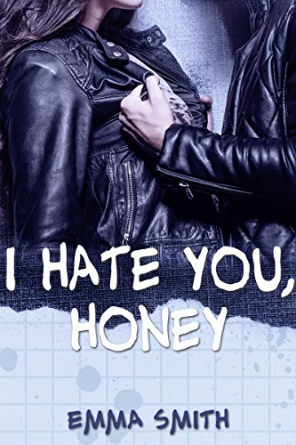I hate you, Honey von [Smith, Emma]
