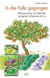 In die Falle gegangen: Pflanzenschutz mit Gelbtafel, Leimgürtel, Schutznetz & Co. von Natalie Faßmann (28. April 2011) Gebundene Ausgabe