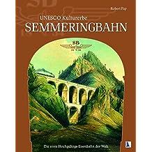 UNESCO Kulturerbe Semmeringbahn: Die erste Hochgebirgs-Eisenbahnder Welt