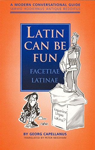 Latin Can be Fun (Facetiae Latinae): A Modern Conversational Guide (Sermo Hodiernus Antique Reddi...: A Modern Conversational Guide (Sermo Hodiernus Antique Redditus) por Peter Needham