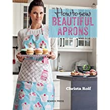 How to Sew Beautiful Aprons by Christa Rolf (2014-10-20)