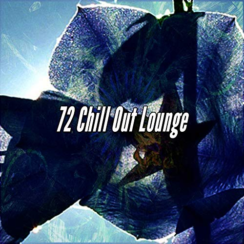 72 Chill Out Lounge (Lullaby Baby-lounge)
