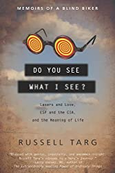 Do You See What I See?: Lasers and Love, ESP and the CIA, and the Meaning of Life by Russell Targ (2010-02-01)