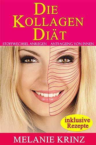 Die Kollagen Diät: Stoffwechsel anregen - Anti Aging von innen: straffe Haut, gesunde Gelenke, jüngeres Aussehen, schlanke Figur