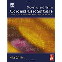 Choosing and Using Audio and Music Software: A guide to the major software applications for Mac and PC by Mike Collins (2004-03-08)