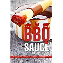 BBQ Sauce Recipe Book: The Ultimate Homemade Barbecue Sauce Cookbook (English Edition)