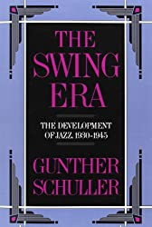 The Swing Era: The Development of Jazz, 1930-1945 (The History of Jazz) by Gunther Schuller (1991-12-19)