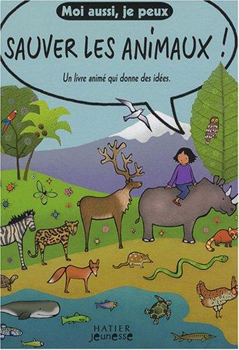 Moi aussi, je peux sauver les animaux ! : Un livre animé qui donne des idées par Emma Brownjohn