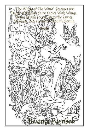 The Wings of The Wind Features 100 Pages of Fantasy Fairy Ladies With Wings, Flying Fairies Scenes, Butterfly Fairies, Dragons, and Creatures (Adult Coloring Book)