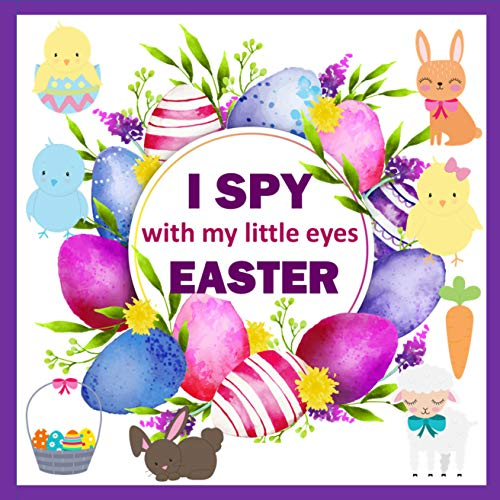 I Spy With My Little Eye Easter: A Fun Guessing Game Book For 2-5 Year Old | An Interactive Picture Book For Little Kids, Toddles & Preschool Kids (Easter Activity Book) (English Edition)