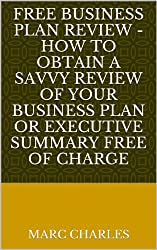 FREE Business Plan Review - How to obtain a savvy review of your business plan or executive summary free of charge (English Edition)
