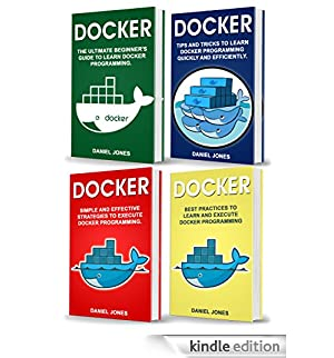 Docker: 4 books in 1- Beginner's Guide+ Tips and Tricks+ Simple and Effective Strategies+ Best Practices (English Edition) [Edizione Kindle]