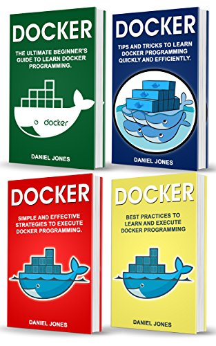 Docker: 4 books in 1- Beginner's Guide+ Tips and Tricks+ Simple and Effective Strategies+ Best Practices (English Edition) por Daniel Jones