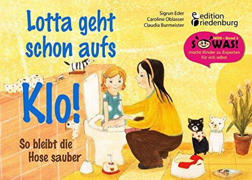 Buchseite und Rezensionen zu 'Lotta geht schon aufs Klo!: So bleibt die Hose sauber (SOWAS!)' von Caroline Oblasser