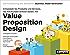 Value Proposition Design: Entwickeln Sie Produkte und Services, die Ihre Kunden wirklich wollen Die Fortsetzung des Bestsellers Business Model Generation!