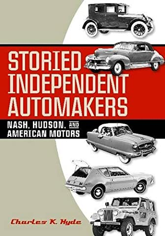 Storied Independent Automakers: Nash, Hudson, and American Motors (Great Lake