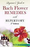 Beginners Guide to Bach Flower Remedies with Repertory: 2nd edition