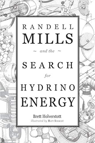Randell Mills and the Search for Hydrino Energy (Power Mill)