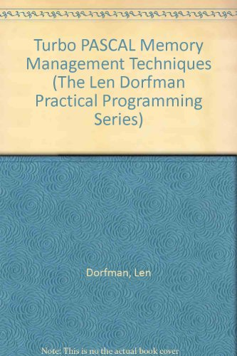 Turbo Memory (Turbo Pascal Memory Management Techniques (The Len Dorfman Practical Programming Series))