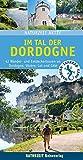 Im Tal der Dordogne: 42 Wander- und Entdeckertouren an Dordogne, Vézère, Lot und Célé (Naturzeit aktiv) - Stefanie Holtkamp