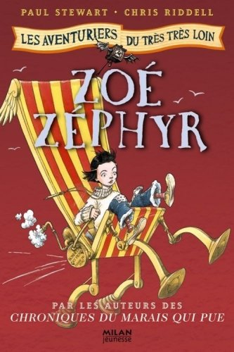 Les aventuriers du très très loin, Tome 2 : Zoé Zéphyr par Paul Stewart, Chris Riddell