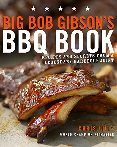 Big Bob Gibson's BBQ Book: Recipes and Secrets from a Legendary Barbecue Joint: A Cookbook (Bbq Big Book Of)