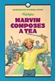 Marvin Composes a Tea: And Other Humorous Stories