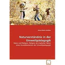 Naturverständnis in der Umweltpädagogik: Natur und Religion: Religion als impliziter Faktor eines Grundelementes der Umweltpädagogik
