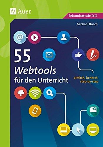 55 Webtools für den Unterricht: einfach, konkret, step-by-step (5. bis 13. Klasse) (55 Methoden)
