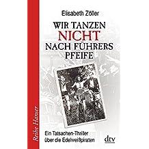 Wir tanzen nicht nach Führers Pfeife: Ein Tatsachen-Thriller über die Edelweißpiraten (Reihe Hanser)