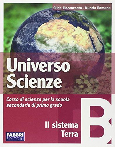 Universo scienze. Tomo B: Il sistema Terra. Per la Scuola media