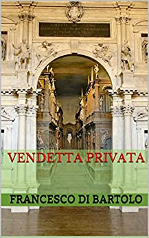 Vendetta Privata di [Bartolo, Francesco Di]