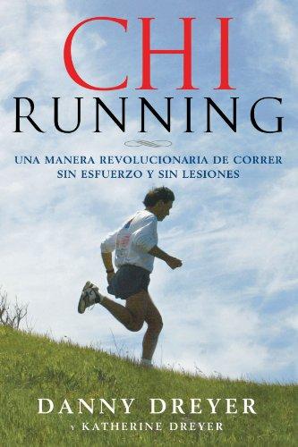 ChiRunning: Una manera revolucionaria de correr sin esfuerzo y sin lesiones par Danny Dreyer