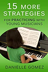 15 MORE Strategies for Practicing with Young Musicians (English Edition)