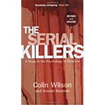 The Serial Killers: A Study in the Psychology of Violence by Colin Wilson (2007-11-08)
