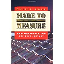 Made to Measure: New Materials for the 21st Century (Princeton Paperbacks)