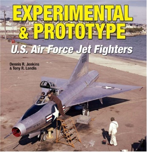 Experimental & Prototype U.S. Air Force Jet Fighters (Specialty Press) by Dennis Jenkins (2008-04-15)