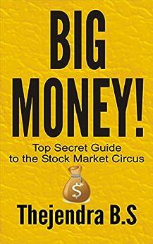 Big Money! - Top Secret Guide to the Stock Market Circus (English Edition) par [B.S, Thejendra]