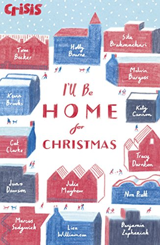 I'll Be Home for Christmas by [Becker, Tom, Bourne, Holly, Brahmachari, Sita, Burgess, Melvin, Cannon, Katy, Clarke, Cat, Dawson, Juno, Mayhew, Julie, Pratt, Non, Williamson, Lisa, Zephaniah, Benjamin]