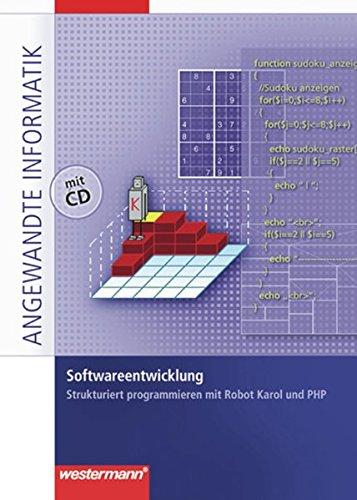 Softwareentwicklung: Strukturiert programmieren mit Robot Karol und PHP - Schülerband (Angewandte Informatik, Band 1)