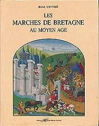 Les marches de Bretagne au moyen âge : Economie, guerre et société en Pays de Frontière (XIVe-XVe siècle) - Préface de Jean-Pierre Leguay - Index des noms de lieux