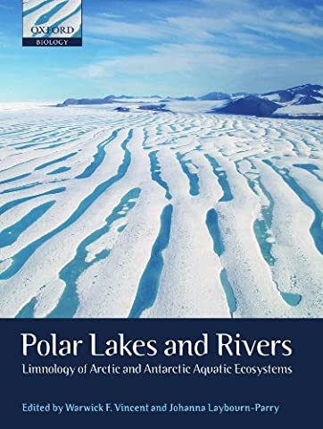 Polar Lakes and Rivers: Limnology of Arctic and Antarctic Aquatic Ecosystems (Oxford Biology)