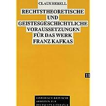 Rechtstheoretische und geistesgeschichtliche Voraussetzungen für das Werk Franz Kafkas: Analysiert an seinem Roman «Der Prozeß» (Historisch-kritische Arbeiten zur deutschen Literatur)