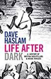 Life After Dark: A History of British Nightclubs & Music Venues by Dave Haslam