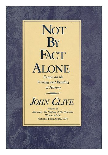 Not By Fact Alone: Essays on the Writing and Reading of History by John Clive (1989-04-01)