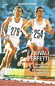 I rivali perfetti: Steve Ovett e Sebastian Coe: se amavi l'uno, odiavi l'altro (Sport.doc) di [Ruggeri, Maurizio]