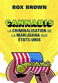 Cannabis-la Criminalisation de la Marijuana aux Etats-Unis par Brown Box