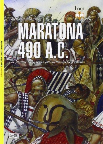 Maratona 490 a. C. La prima invasione persiana della Grecia (Biblioteca di arte militare. Battaglie)